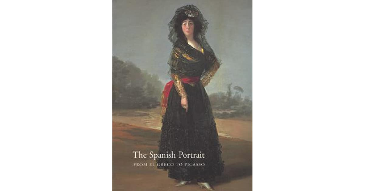 Spanish Portrait From El Greco To Picasso From El Greco To Picasso