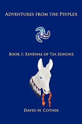 Adventures from the Psyplex: Book 1: Renewal of Tsa Sohone