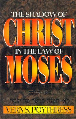 The Shadow of Christ in the Law of Moses by Vern Sheridan Poythress