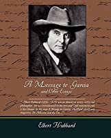 a message to garcia and other essays by elbert hubbard a message to garcia and other essays