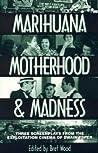 Marihuana, Motherhood & Madness by Bret Wood