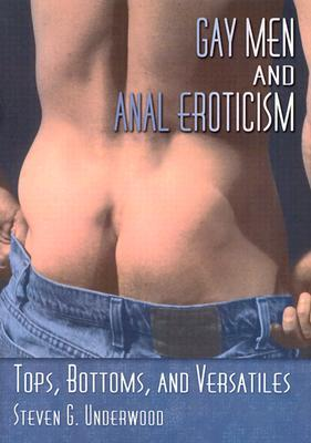 Gay Men and Anal Eroticism: Tops, Bottoms, and Versatiles