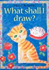 What Shall I Draw? (Usborne Activities)
