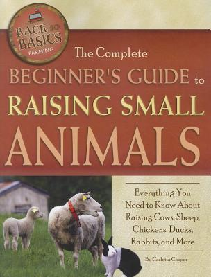 The Complete Beginners Guide to raising small animals