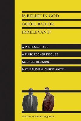 Is Belief in God Good, Bad or I - Preston Jones