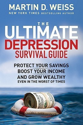The-Ultimate-Depression-Survival-Guide-Protect-Your-Savings-Boost-Your-Income-and-Grow-Wealthy-Even-in-the-Worst-of-Times