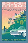 Golden Dreams: California in an Age of Abundance, 1950-1963 (Americans and the California Dream #7)