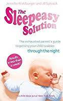 The Sleepeasy Solution: The exhausted parent's guide to getting your child to sleep - from birth to 5