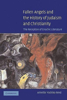 Fallen Angels and the History of Judaism and Christianity The Reception of Enochic Literature