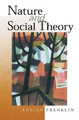 Nature And Social Theory By Adrian Franklin