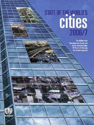 State Of The World's Cities 2006/7: The Millennium Development Goals And Urban Sustainability: 30 Years Of Shaping The Habitat Agenda