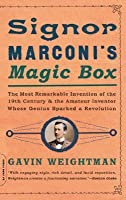 Signor Marconi's Magic Box: The Most Remarkable Invention Of The 19th Century  The Amateur Inventor Whose Genius Sparked A Revolution