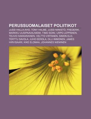 Perussuomalaiset Poliitikot: Jussi Halla-Aho, Tony Halme, Jussi Niinisto, Frederik, Markku Uusipaavalniemi, Timo Soini, Urpo Leppanen