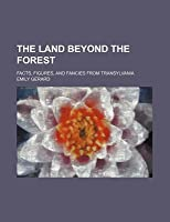 The Land Beyond the Forest; Facts, Figures, and Fancies from Transylvania