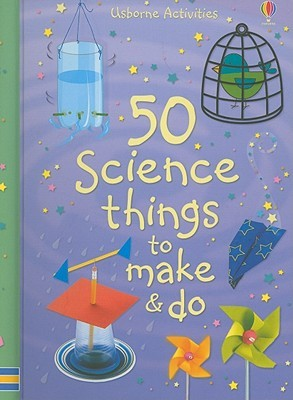 50 Science Things To Make & Do (Usborne Activities)