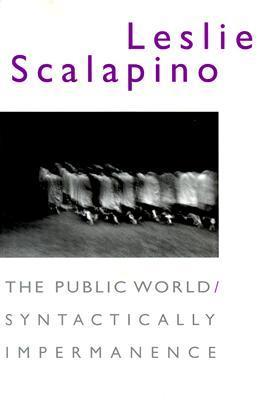 Leslie Scalapino - The public world syntactically impermanence