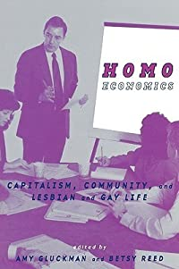 Homo Economics: Capitalism, Community, and Lesbian and Gay Life