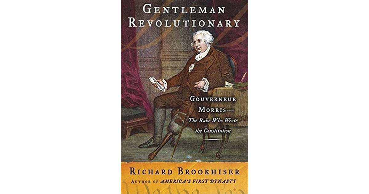 Gentleman revolutionary gouverneur morris the rake who wrote the gentleman revolutionary gouverneur morris the rake who wrote the constitution by richard brookhiser fandeluxe Choice Image