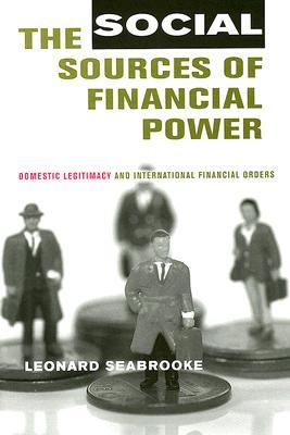 The Social Sources Of Financial Power: Domestic Legitimacy And International Financial Orders