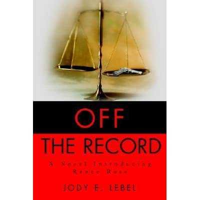 Off the Record: A Novel Introducing Renee Rose