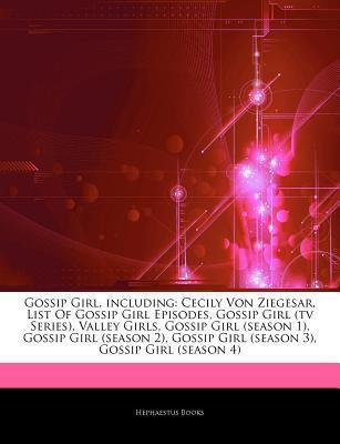 Articles on Gossip Girl, Including: Cecily Von Ziegesar, List of Gossip Girl Episodes, Gossip Girl (TV Series), Valley Girls, Gossip Girl (Season 1), Gossip Girl (Season 2), Gossip Girl (Season 3), Gossip Girl (Season 4)