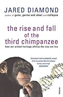 The Rise And Fall Of The Third Chimpanzee: how our animal heritage affects the way we live