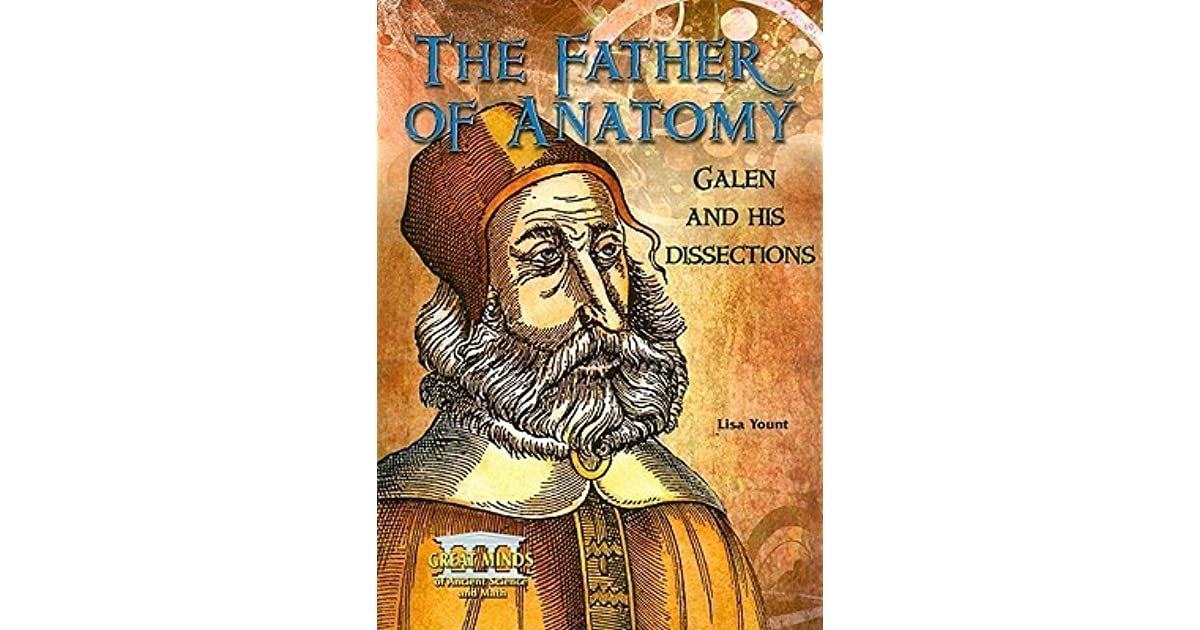 The Father of Anatomy: Galen and His Dissections by Lisa Yount