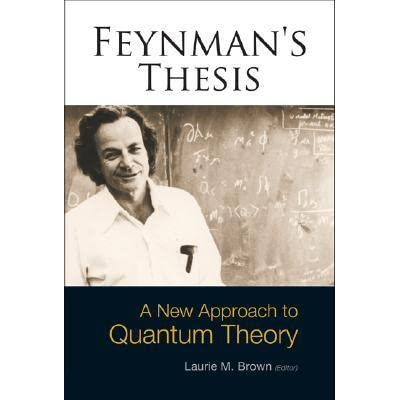 feynmann science thesis Richard feynman: the value of science in this article richard feynman (1998) try to explain the benefit of science to the society feynman notes that for a long time there has been increased pressure for scientist to evaluate the impact of science on the society.