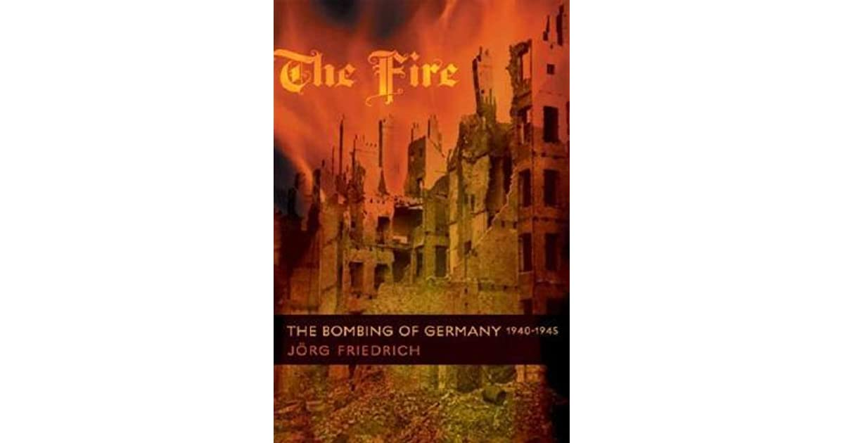 The fire the bombing of germany 1940 1945 by jrg friedrich fandeluxe Choice Image
