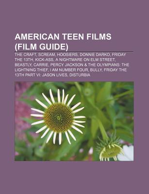 American Teen Films (Film Guide): The Craft, Scream, Hoosiers, Donnie Darko, Friday the 13th, Kick-Ass, a Nightmare on Elm Street, Beastly