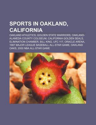 Sports in Oakland, California: Oakland Athletics, Golden State Warriors, Oakland-Alameda County Coliseum, California Golden Seals