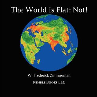 The World Is Flat: Not! Cool New World Maps for Kids by W