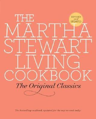 The Martha Stewart Living Cookbook - The Original Classics by Martha Stewart Living Magazine