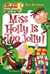 Miss Holly Is Too Jolly! (My Weird School, #14)