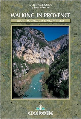 Walkiing in Provence: Alpes Maritimes, Var, Vaucluse and Northern Provence Janette Norton