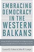 Embracing Democracy in the Western Balkans: From Post-conflict Struggles Toward European Integration