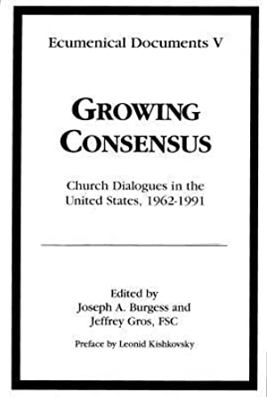 <PDF / Epub> ☉ Growing Consensus: Church Dialogues in the United States, 1962-1991 Author Jeffrey Gros – Submitalink.info