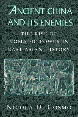 Ancient China and Its Enemies by Nicola Di Cosmo