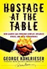 Hostage at the Table: How Leaders Can Overcome Conflict, Influence Others, and Raise Performance