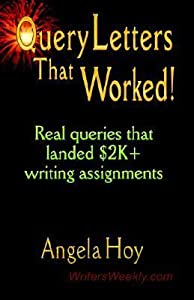 QUERY LETTERS THAT WORKED! Real Queries That Landed $2K+ Writing Assignments - SECOND EDITION