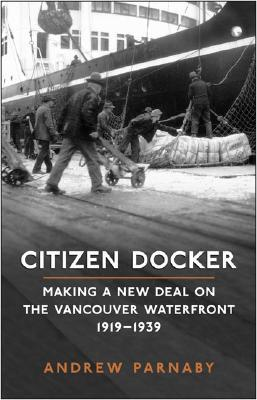 Citizen Docker: Making a New Deal on the Vancouver Waterfront, 1919-1939