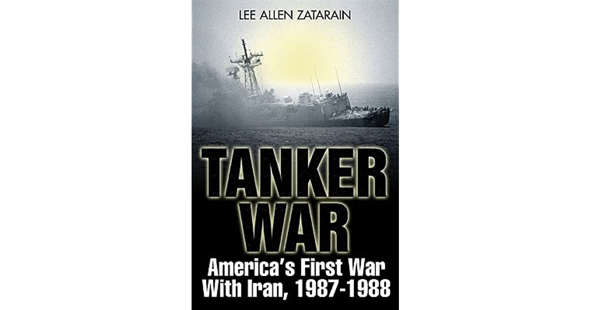 Americas First Clash with Iran: The Tanker War, 1987–88