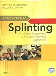 Introduction to Splinting: A Clinical Reasoning & Problem-Solving Approach [With CDROM]