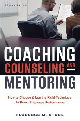 Coaching, Counseling & Mentoring by Florence M. Stone