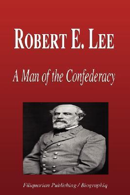 Robert E. Lee - A Man of the Confederacy (Biography)