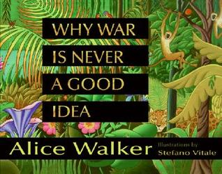 Why War Is Never a Good Idea by Alice Walker