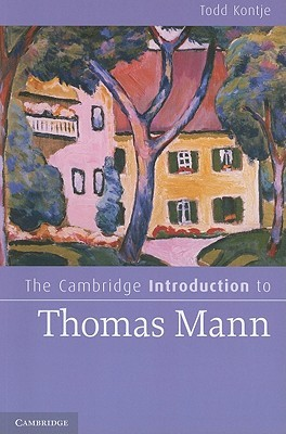 The Cambridge Introduction to Thomas Mann by Todd Curtis Kontje
