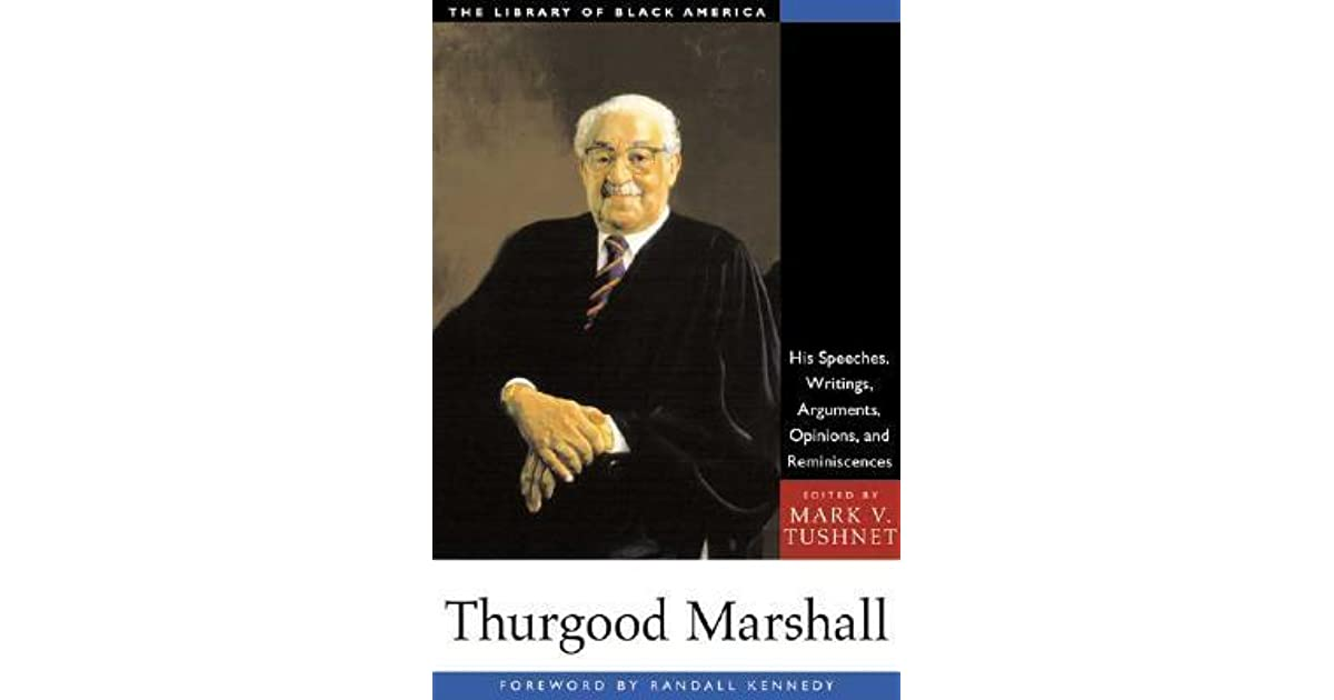 thurgood marshall speech Kagan quotes a speech delivered by justice marshall on the bicentennial of our  constitution that chronicles the arc of our constitutional.