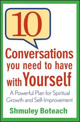 10 Conversations You Need to Have with Yourself by Shmuley Boteach