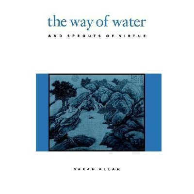 The Way Of Water And Sprouts Of Virtue By Sarah Allan
